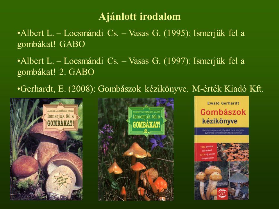Ajánlott irodalom Albert L. – Locsmándi Cs. – Vasas G. (1995): Ismerjük fel a gombákat! GABO Albert L. – Locsmándi Cs. – Vasas G. (1997): Ismerjük fel
