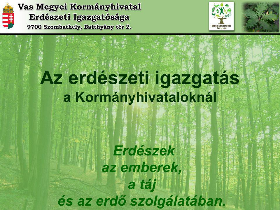 Erdészek az emberek, a táj és az erdő szolgálatában. Az erdészeti igazgatás a Kormányhivataloknál