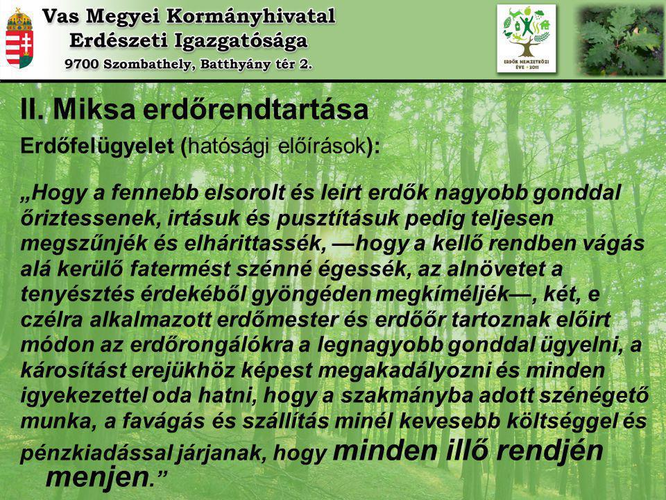 """II. Miksa erdőrendtartása Erdőfelügyelet (hatósági előírások): """"Hogy a fennebb elsorolt és leirt erdők nagyobb gonddal őriztessenek, irtásuk és pusztí"""