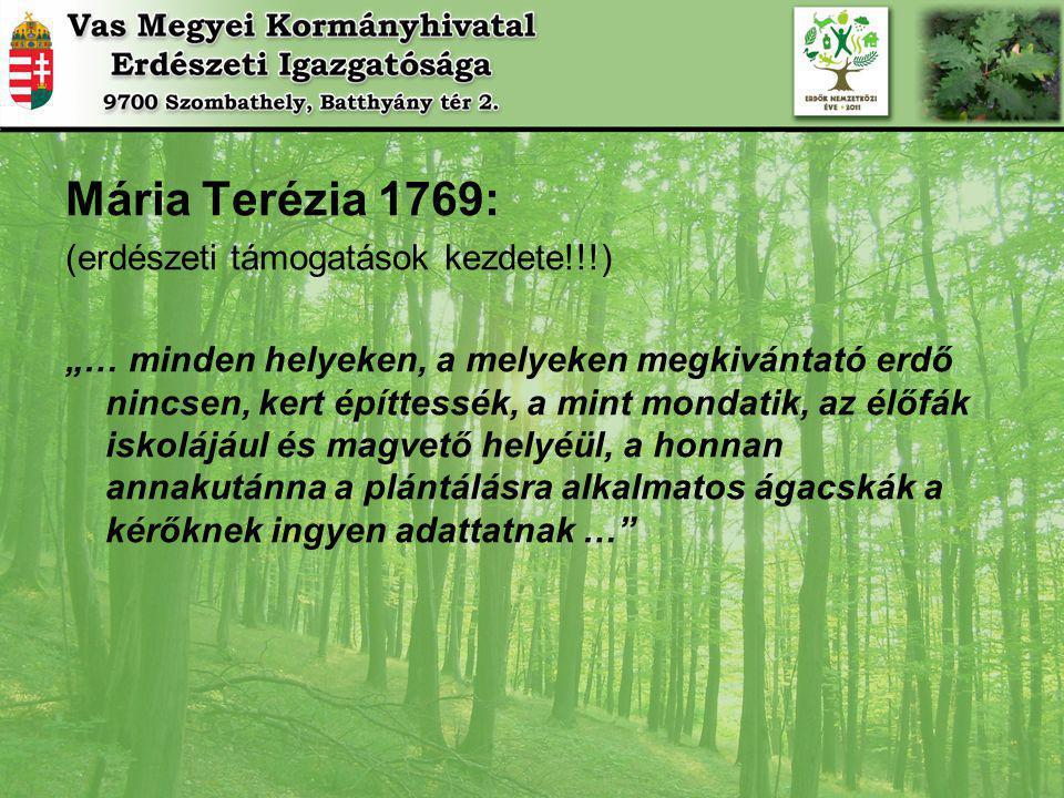 """Mária Terézia 1769: (erdészeti támogatások kezdete!!!) """"… minden helyeken, a melyeken megkivántató erdő nincsen, kert építtessék, a mint mondatik, az élőfák iskolájául és magvető helyéül, a honnan annakutánna a plántálásra alkalmatos ágacskák a kérőknek ingyen adattatnak …"""