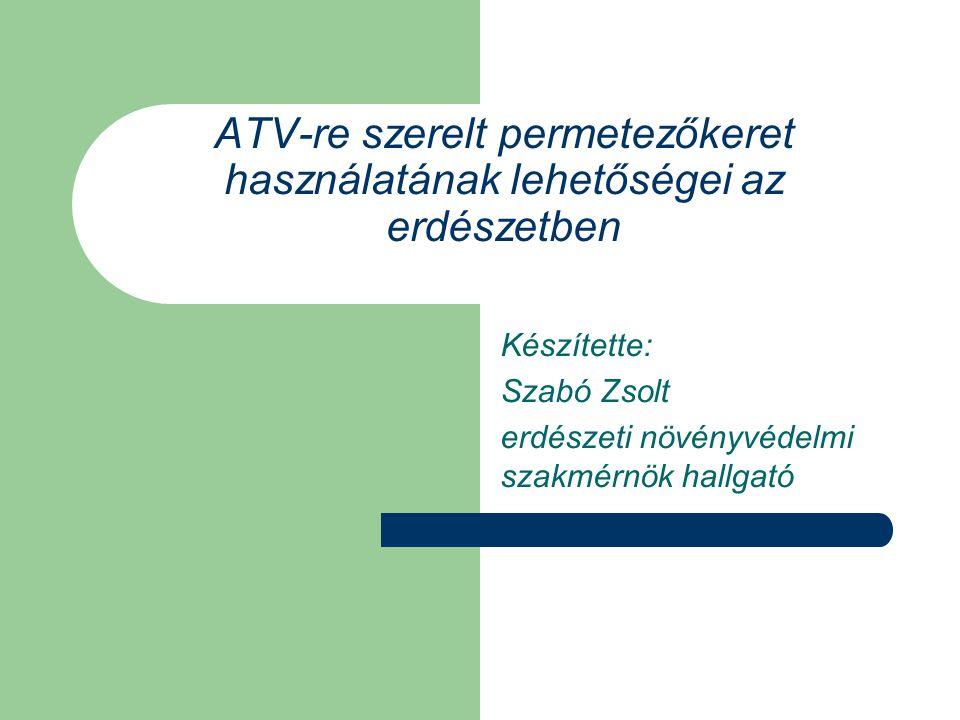 ATV-re szerelt permetezőkeret használatának lehetőségei az erdészetben Készítette: Szabó Zsolt erdészeti növényvédelmi szakmérnök hallgató