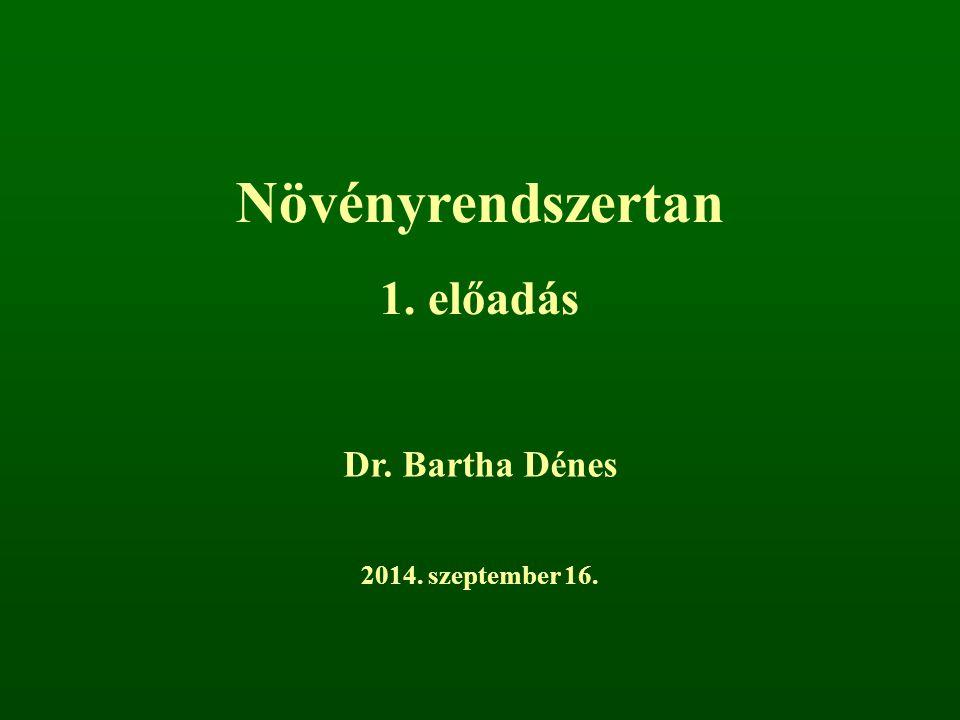 Növényrendszertan 1. előadás Dr. Bartha Dénes 2014. szeptember 16.