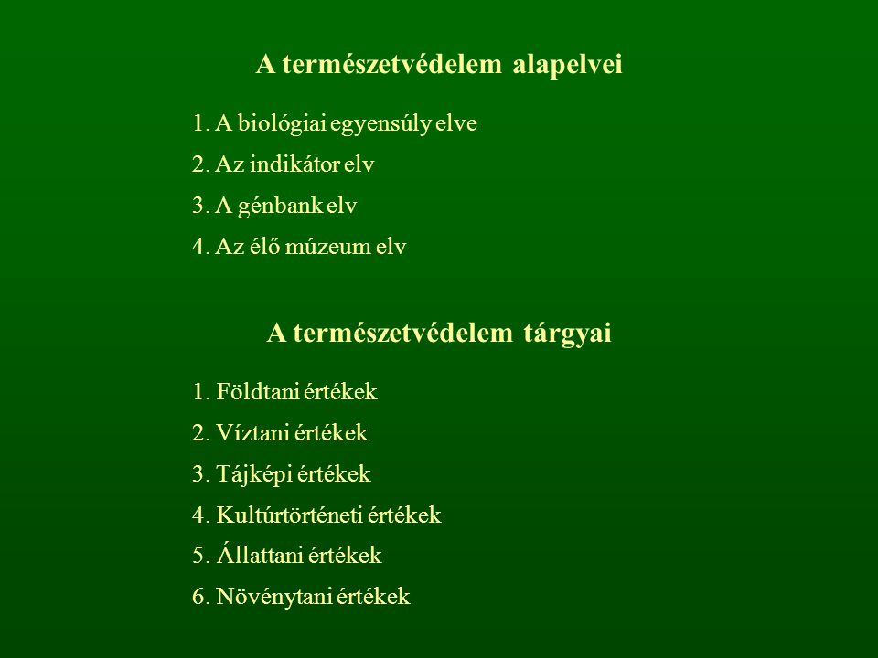 A természetvédelem alapelvei 1. A biológiai egyensúly elve 2. Az indikátor elv 3. A génbank elv 4. Az élő múzeum elv A természetvédelem tárgyai 1. Föl