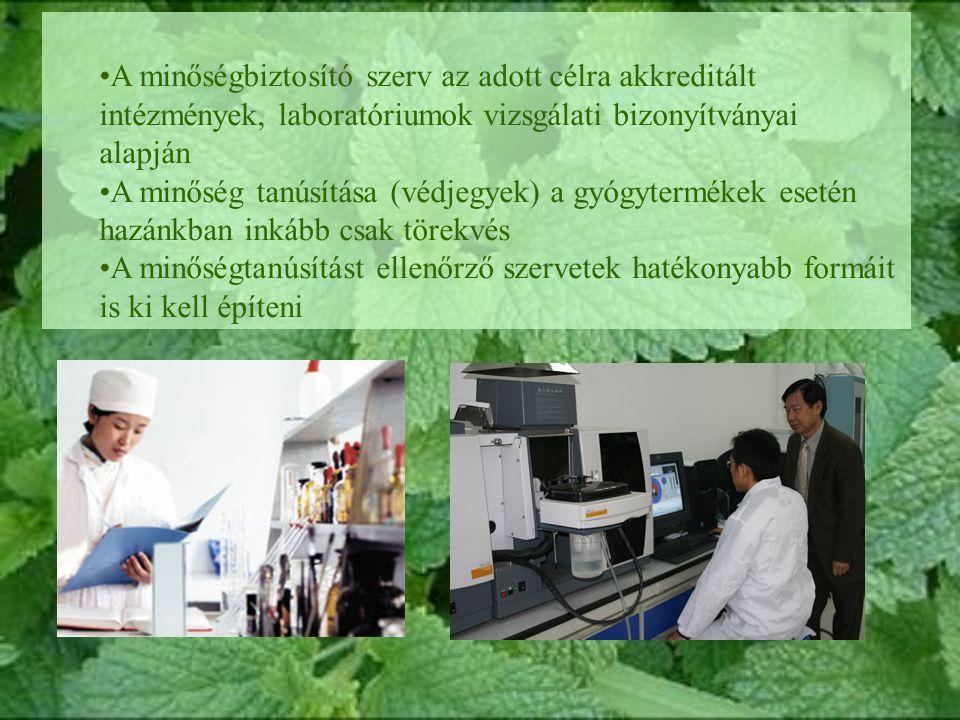 A minőségbiztosító szerv az adott célra akkreditált intézmények, laboratóriumok vizsgálati bizonyítványai alapján A minőség tanúsítása (védjegyek) a gyógytermékek esetén hazánkban inkább csak törekvés A minőségtanúsítást ellenőrző szervetek hatékonyabb formáit is ki kell építeni