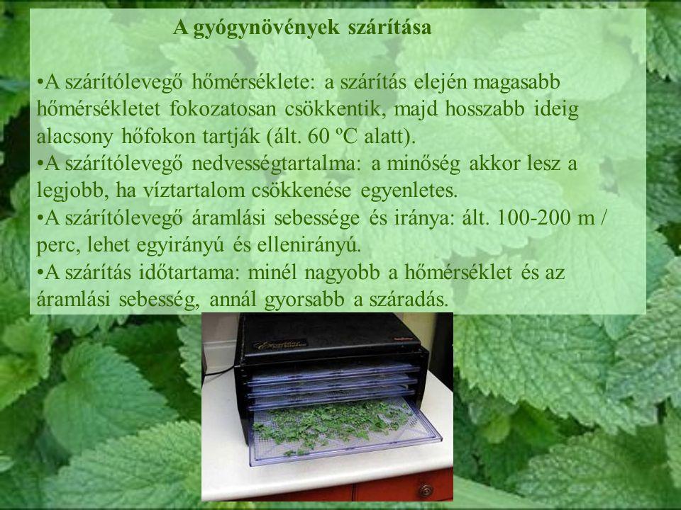 A gyógynövények szárítása A szárítólevegő hőmérséklete: a szárítás elején magasabb hőmérsékletet fokozatosan csökkentik, majd hosszabb ideig alacsony hőfokon tartják (ált.