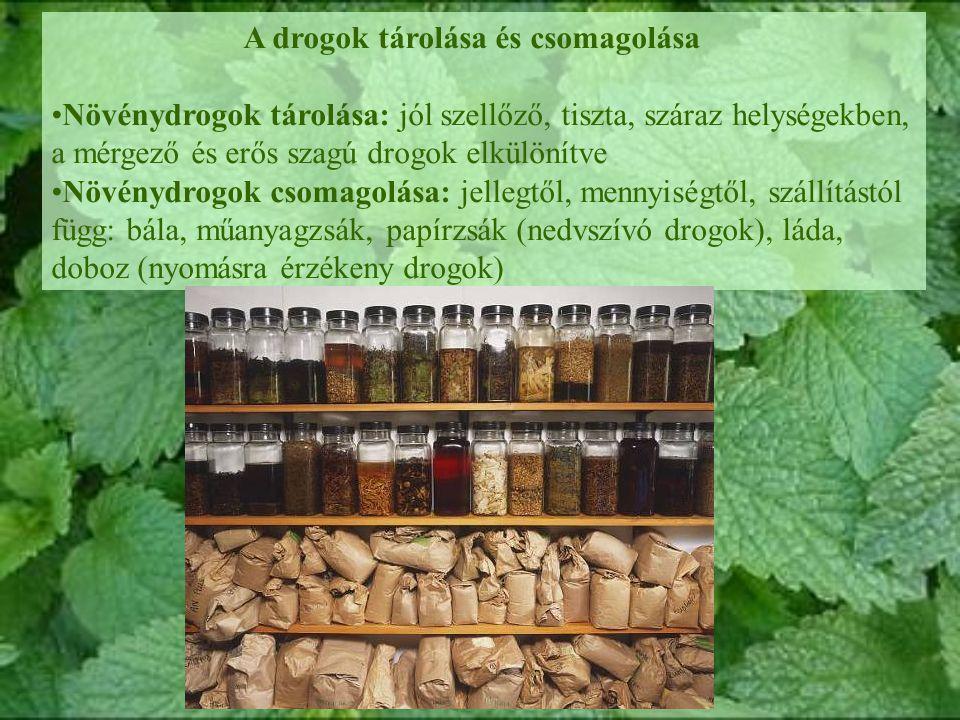 A drogok tárolása és csomagolása Növénydrogok tárolása: jól szellőző, tiszta, száraz helységekben, a mérgező és erős szagú drogok elkülönítve Növénydrogok csomagolása: jellegtől, mennyiségtől, szállítástól függ: bála, műanyagzsák, papírzsák (nedvszívó drogok), láda, doboz (nyomásra érzékeny drogok)