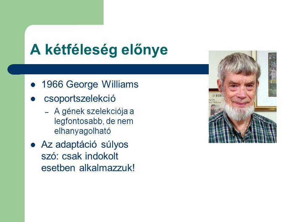 A kétféleség előnye 1966 George Williams csoportszelekció – A gének szelekciója a legfontosabb, de nem elhanyagolható Az adaptáció súlyos szó: csak in