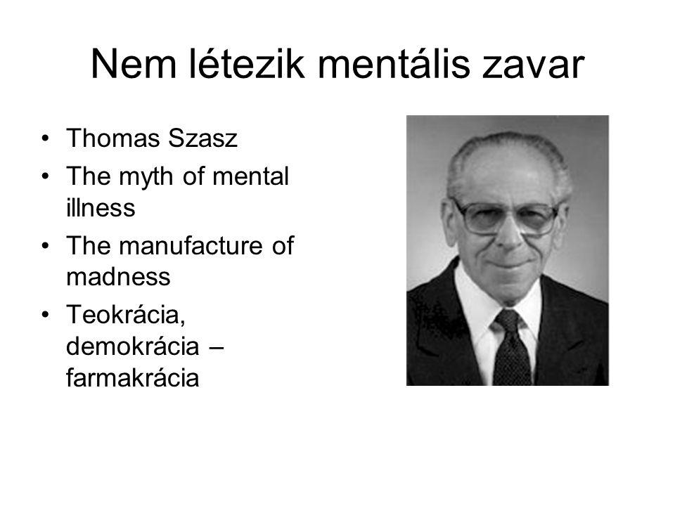 Nem létezik mentális zavar Thomas Szasz The myth of mental illness The manufacture of madness Teokrácia, demokrácia – farmakrácia