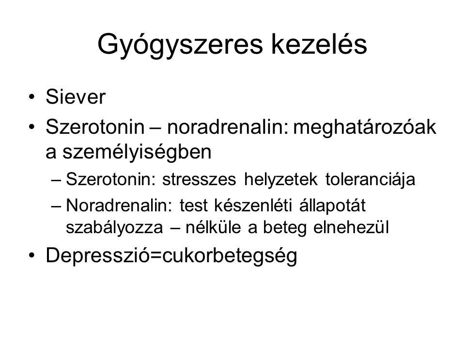 Gyógyszeres kezelés Siever Szerotonin – noradrenalin: meghatározóak a személyiségben –Szerotonin: stresszes helyzetek toleranciája –Noradrenalin: test készenléti állapotát szabályozza – nélküle a beteg elnehezül Depresszió=cukorbetegség