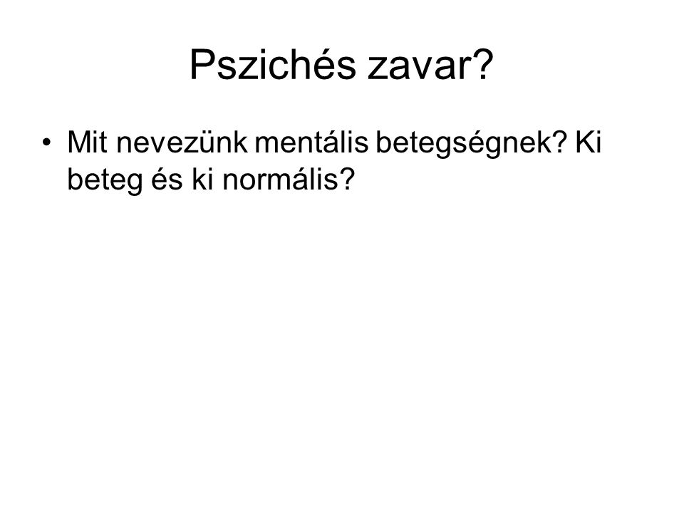 Pszichés zavar? Mit nevezünk mentális betegségnek? Ki beteg és ki normális?