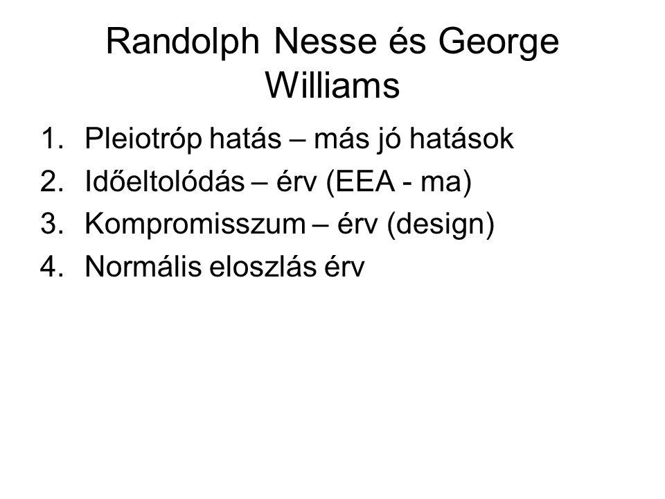 Randolph Nesse és George Williams 1.Pleiotróp hatás – más jó hatások 2.Időeltolódás – érv (EEA - ma) 3.Kompromisszum – érv (design) 4.Normális eloszlás érv