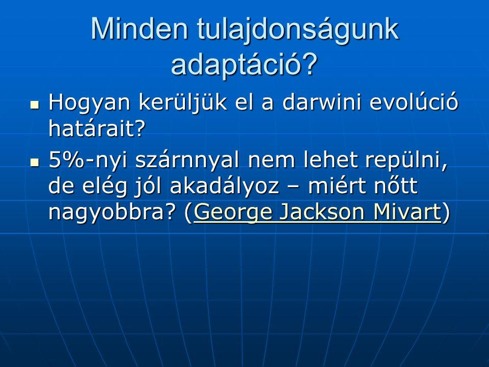 Minden tulajdonságunk adaptáció.Hogyan kerüljük el a darwini evolúció határait.