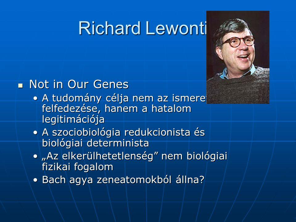 """Richard Lewontin Not in Our Genes Not in Our Genes A tudomány célja nem az ismeretlen felfedezése, hanem a hatalom legitimációjaA tudomány célja nem az ismeretlen felfedezése, hanem a hatalom legitimációja A szociobiológia redukcionista és biológiai deterministaA szociobiológia redukcionista és biológiai determinista """"Az elkerülhetetlenség nem biológiai fizikai fogalom""""Az elkerülhetetlenség nem biológiai fizikai fogalom Bach agya zeneatomokból állna?Bach agya zeneatomokból állna?"""
