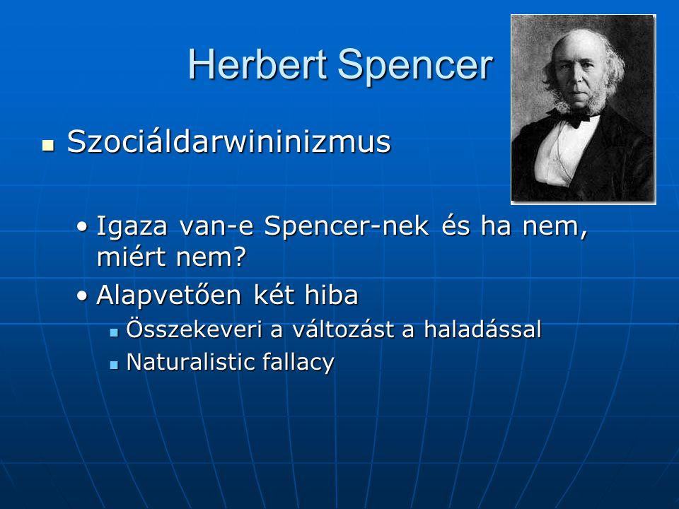 Herbert Spencer Szociáldarwininizmus Szociáldarwininizmus Igaza van-e Spencer-nek és ha nem, miért nem?Igaza van-e Spencer-nek és ha nem, miért nem.