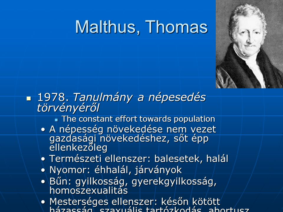 Malthus, Thomas 1978. Tanulmány a népesedés törvényéről 1978. Tanulmány a népesedés törvényéről The constant effort towards population The constant ef
