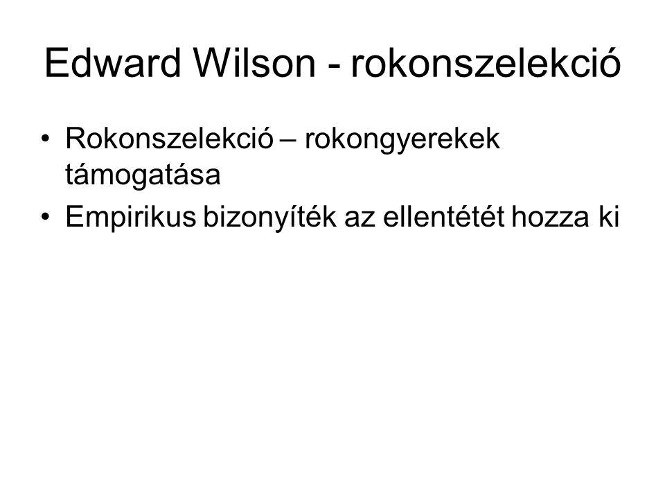 Edward Wilson - rokonszelekció Rokonszelekció – rokongyerekek támogatása Empirikus bizonyíték az ellentétét hozza ki