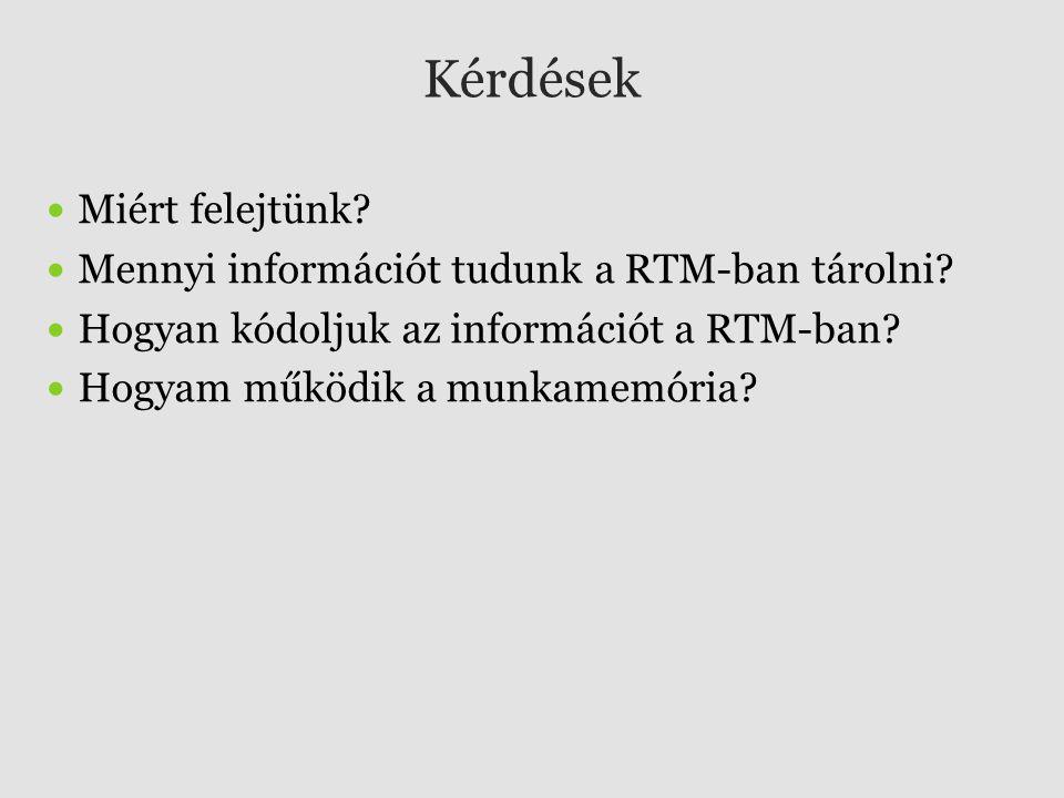 Kérdések Miért felejtünk? Mennyi információt tudunk a RTM-ban tárolni? Hogyan kódoljuk az információt a RTM-ban? Hogyam működik a munkamemória?