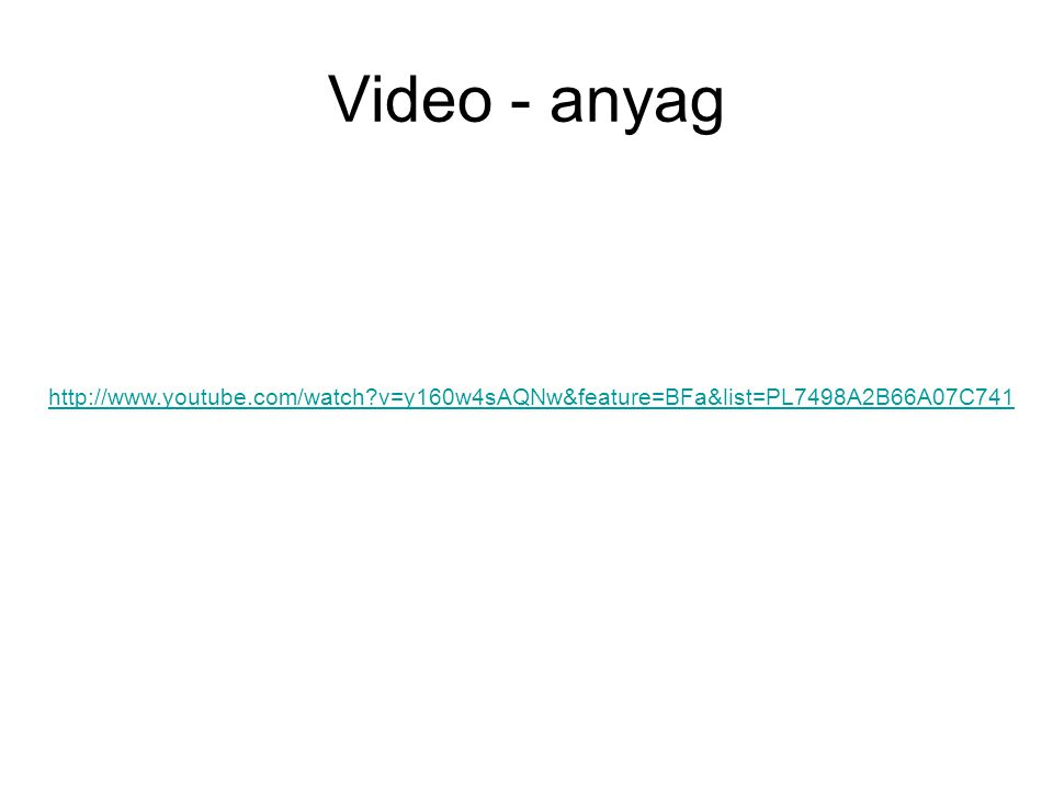 Video - anyag http://www.youtube.com/watch?v=y160w4sAQNw&feature=BFa&list=PL7498A2B66A07C741
