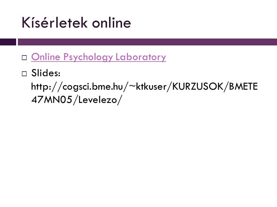 Kísérletek online  Online Psychology Laboratory Online Psychology Laboratory  Slides: http://cogsci.bme.hu/~ktkuser/KURZUSOK/BMETE 47MN05/Levelezo/