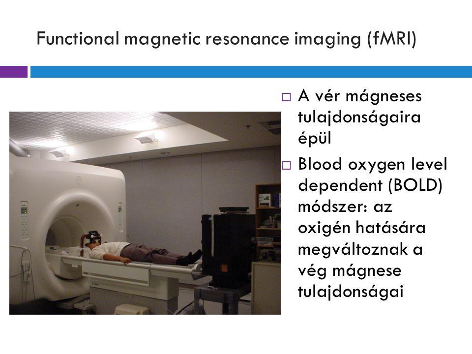 Functional magnetic resonance imaging (fMRI)  A vér mágneses tulajdonságaira épül  Blood oxygen level dependent (BOLD) módszer: az oxigén hatására megváltoznak a vég mágnese tulajdonságai