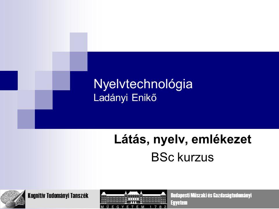 Kognitív Tudományi Tanszék Budapesti Műszaki és Gazdaságtudományi Egyetem Mire jó a nyelvtechnológia.