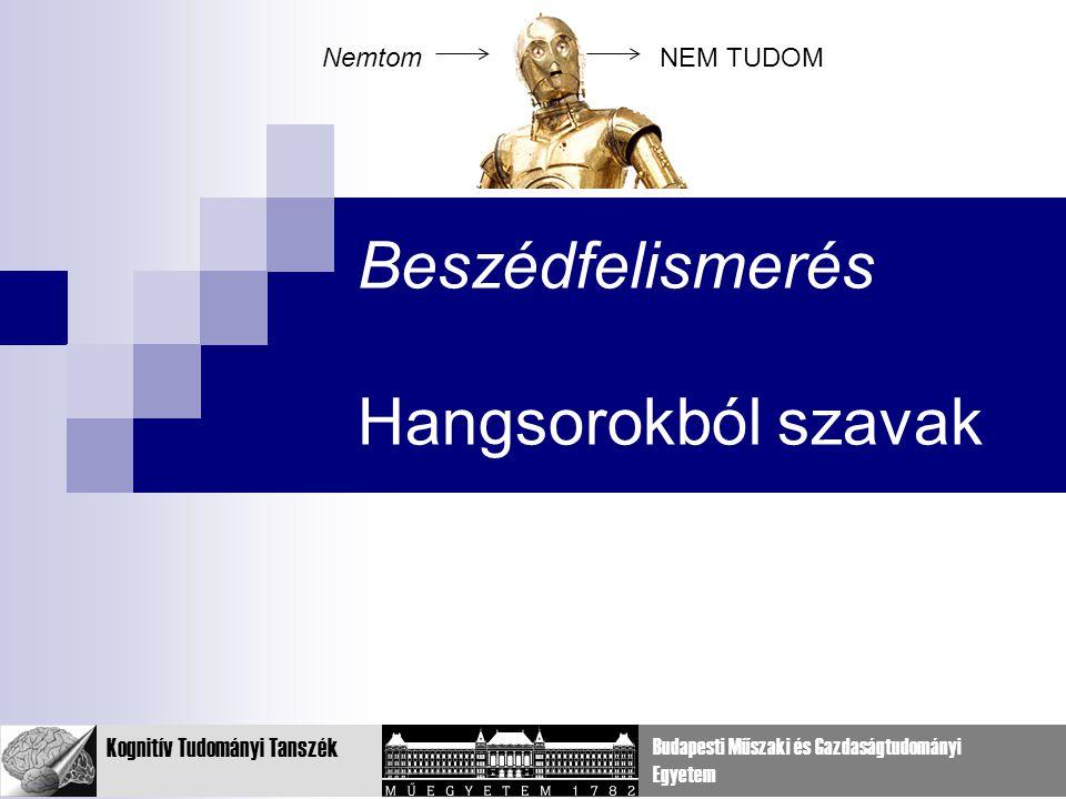 7 Kognitív Tudományi Tanszék Budapesti Műszaki és Gazdaságtudományi Egyetem Beszédfelismerés Hangsorokból szavak NemtomNEM TUDOM
