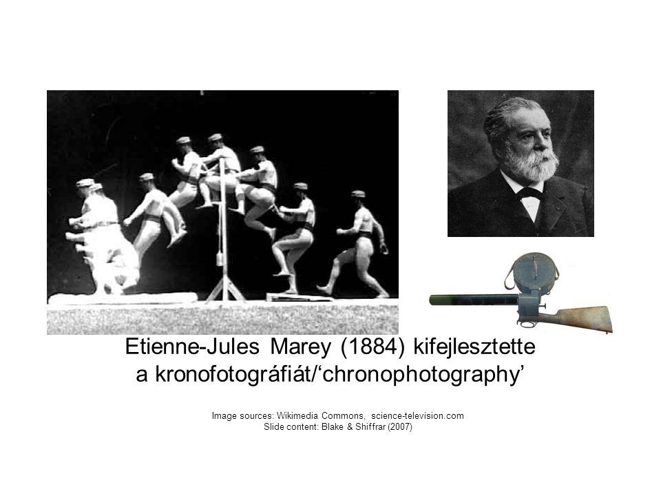 Image sources: Wikimedia Commons, science-television.com Slide content: Blake & Shiffrar (2007) Etienne-Jules Marey (1884) kifejlesztette a kronofotográfiát/'chronophotography'