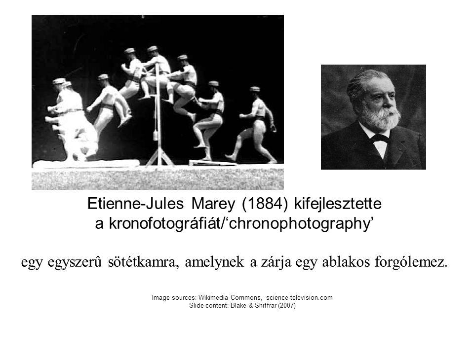 Image sources: Wikimedia Commons, science-television.com Slide content: Blake & Shiffrar (2007) Etienne-Jules Marey (1884) kifejlesztette a kronofotográfiát/'chronophotography' egy egyszerû sötétkamra, amelynek a zárja egy ablakos forgólemez.