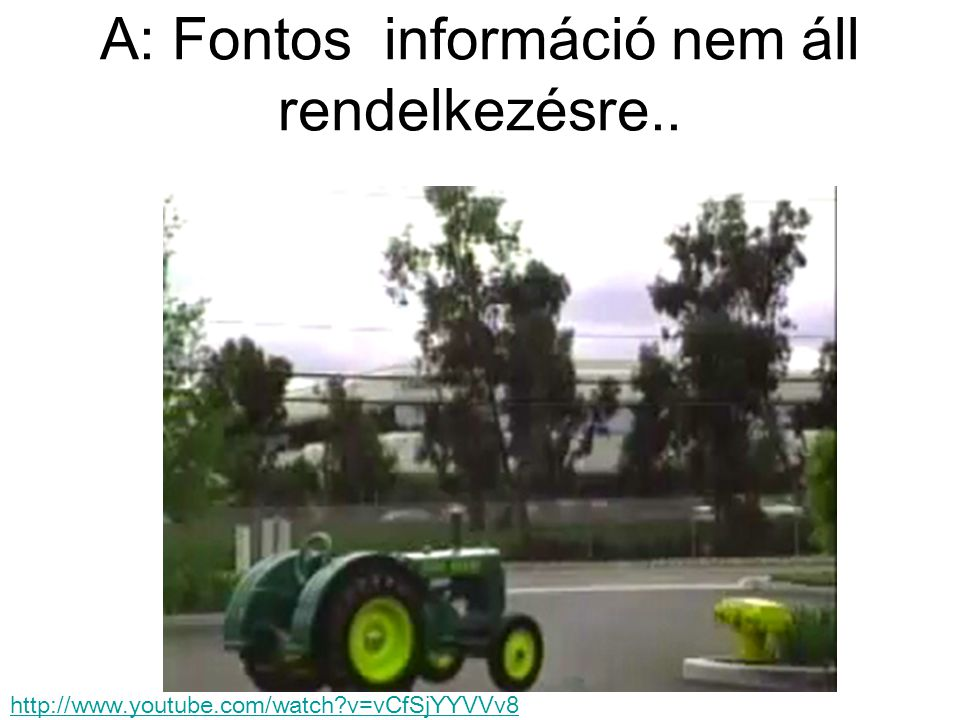 A: Fontos információ nem áll rendelkezésre.. http://www.youtube.com/watch?v=vCfSjYYVVv8