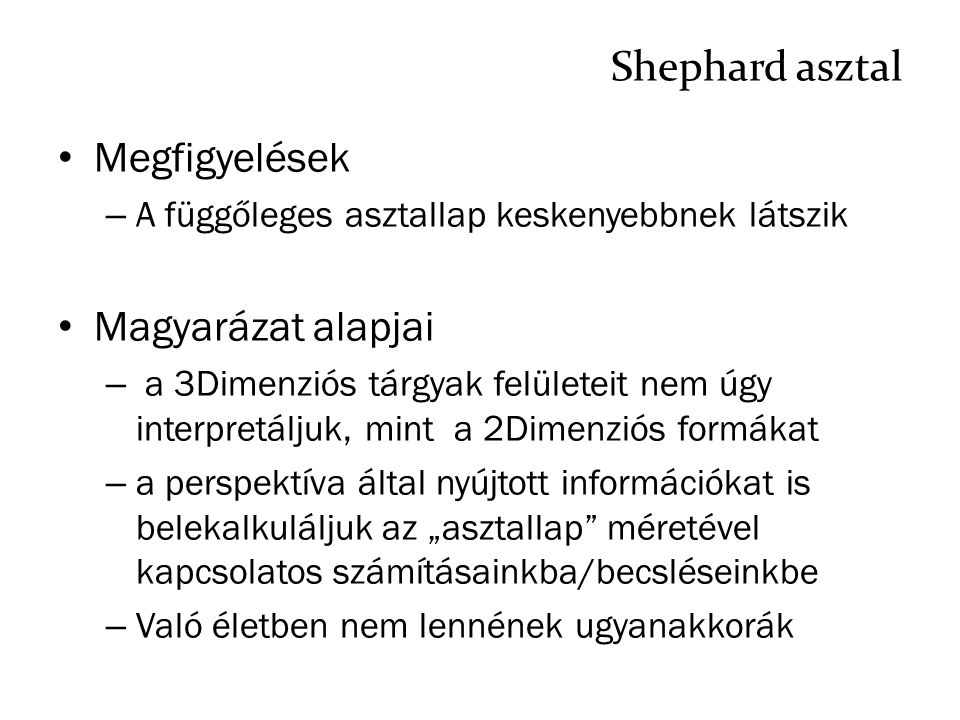 Shephard asztal Megfigyelések – A függőleges asztallap keskenyebbnek látszik Magyarázat alapjai – a 3Dimenziós tárgyak felületeit nem úgy interpretálj