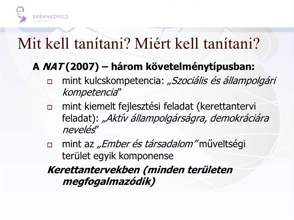 """Mit kell tanítani? Miért kell tanítani? A NAT (2007) – három követelménytípusban:  mint kulcskompetencia: """"Szociális és állampolgári kompetencia""""  m"""