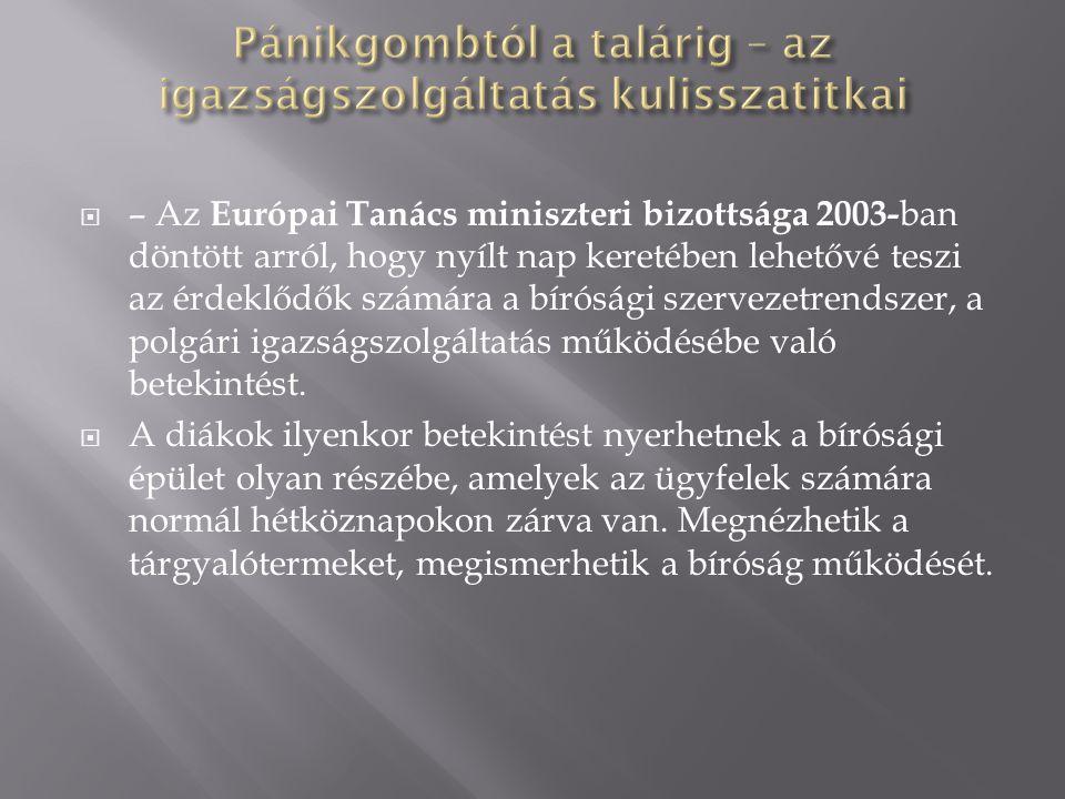  – Az Európai Tanács miniszteri bizottsága 2003- ban döntött arról, hogy nyílt nap keretében lehetővé teszi az érdeklődők számára a bírósági szervezetrendszer, a polgári igazságszolgáltatás működésébe való betekintést.