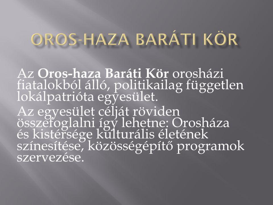 Az Oros-haza Baráti Kör orosházi fiatalokból álló, politikailag független lokálpatrióta egyesület.