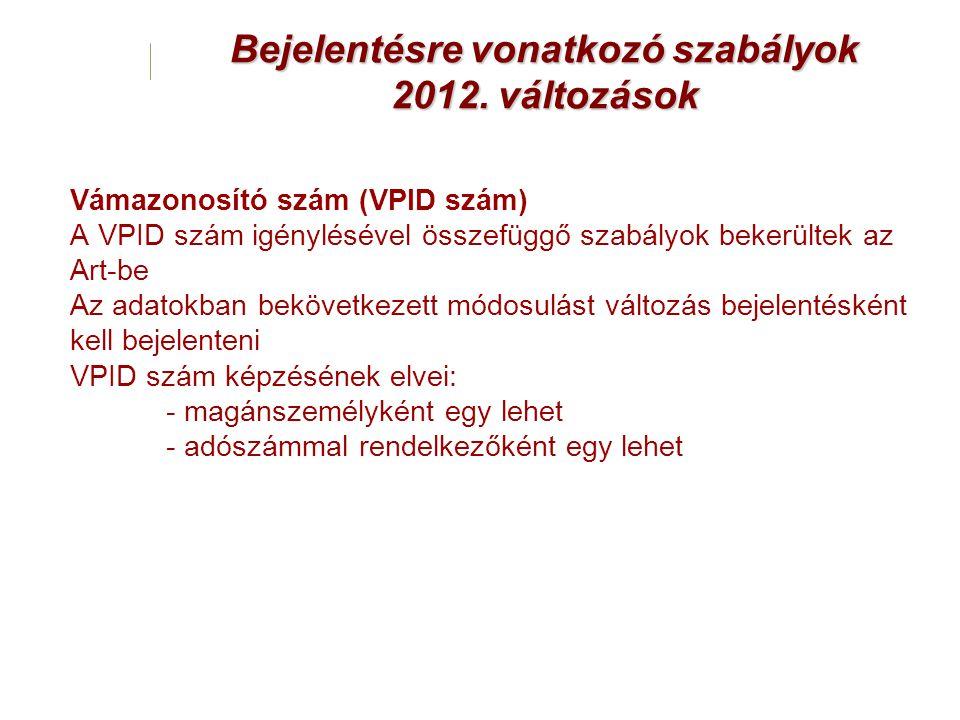 Bejelentésre vonatkozó szabályok 2012. változások Vámazonosító szám (VPID szám) A VPID szám igénylésével összefüggő szabályok bekerültek az Art-be Az