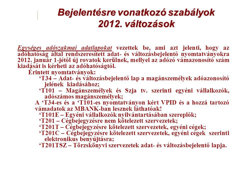 Bejelentésre vonatkozó szabályok 2012. változások Egységes adószakmai adatlapokat vezettek be, ami azt jelenti, hogy az adóhatóság által rendszeresíte