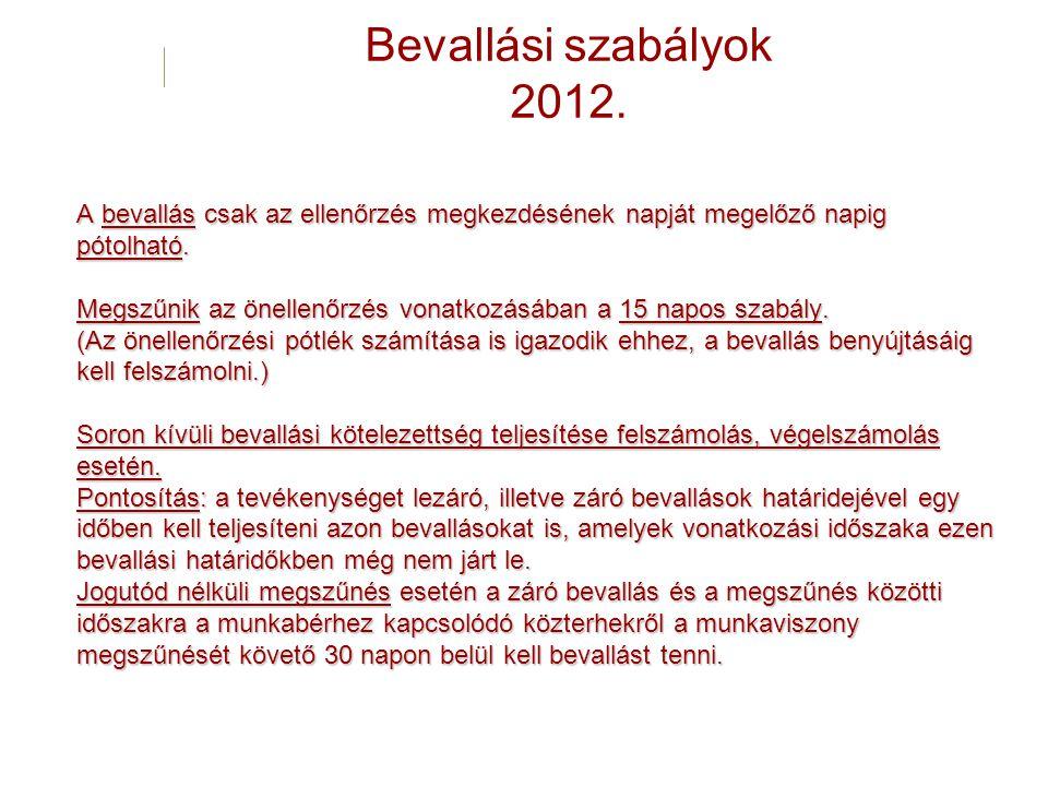 Bevallási szabályok 2012. A bevallás csak az ellenőrzés megkezdésének napját megelőző napig pótolható. Megszűnik az önellenőrzés vonatkozásában a 15 n