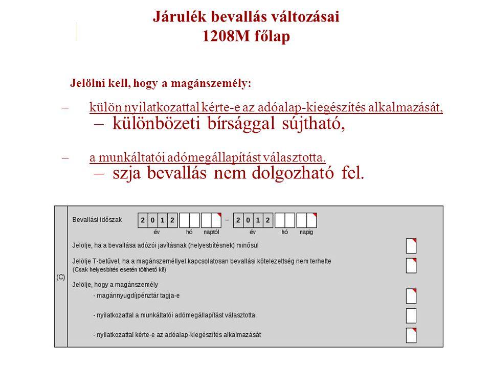 Járulék bevallás változásai 1208M főlap Jelölni kell, hogy a magánszemély: –külön nyilatkozattal kérte-e az adóalap-kiegészítés alkalmazását, –különbö