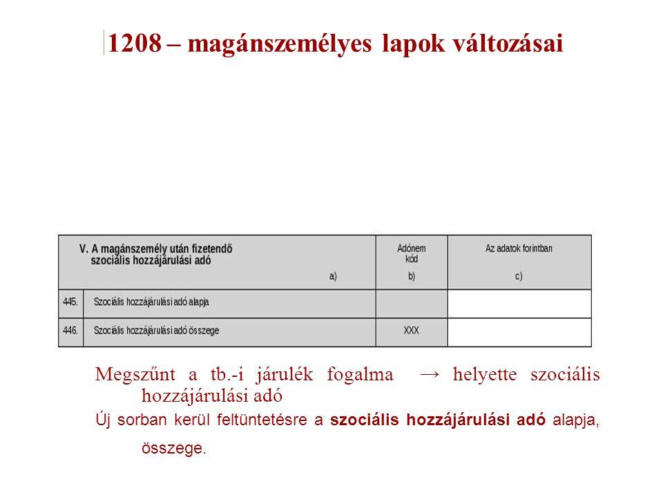 1208 – magánszemélyes lapok változásai Új sorban kerül feltüntetésre a szociális hozzájárulási adó alapja, összege. Megszűnt a tb.-i járulék fogalma →