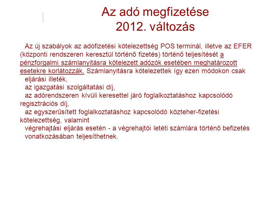 Az adó megfizetése 2012. változás Az új szabályok az adófizetési kötelezettség POS terminál, illetve az EFER (központi rendszeren keresztül történő fi