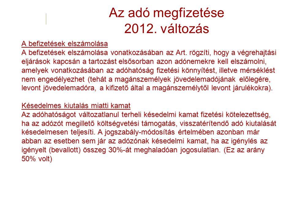 Az adó megfizetése 2012. változás A befizetések elszámolása A befizetések elszámolása vonatkozásában az Art. rögzíti, hogy a végrehajtási eljárások ka