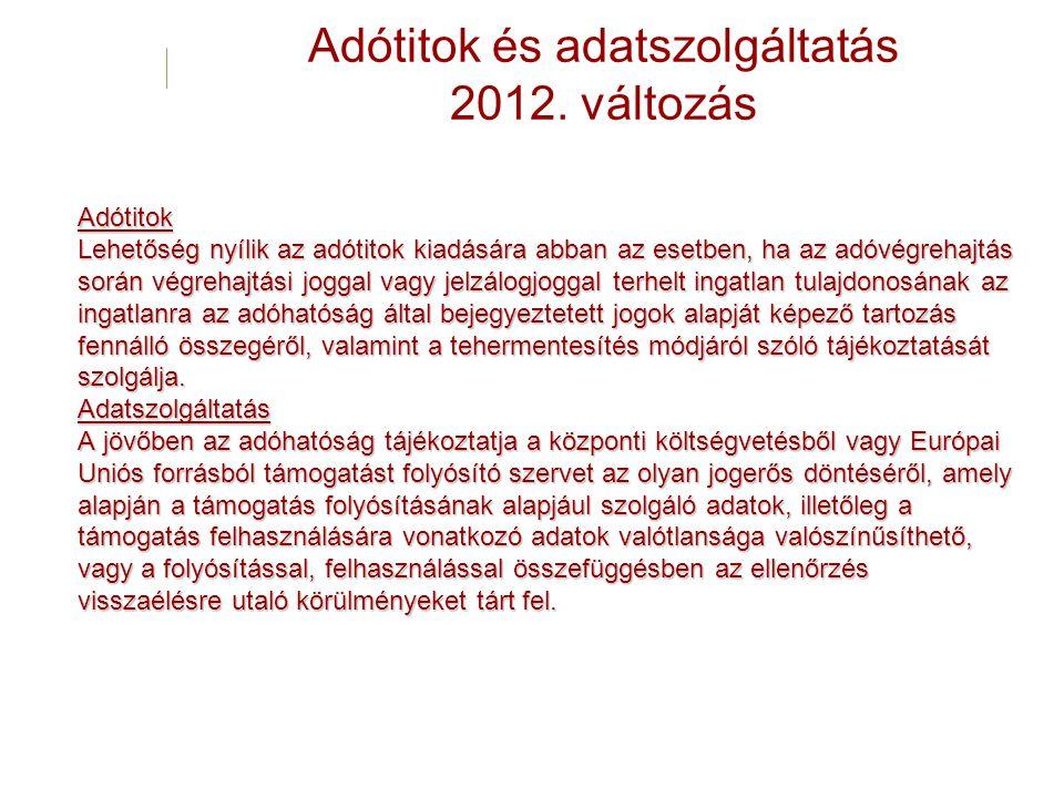 Adótitok és adatszolgáltatás 2012. változás Adótitok Lehetőség nyílik az adótitok kiadására abban az esetben, ha az adóvégrehajtás során végrehajtási