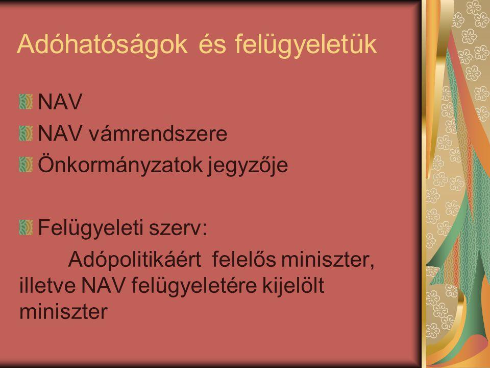 Adóhatóságok és felügyeletük NAV NAV vámrendszere Önkormányzatok jegyzője Felügyeleti szerv: Adópolitikáért felelős miniszter, illetve NAV felügyeleté