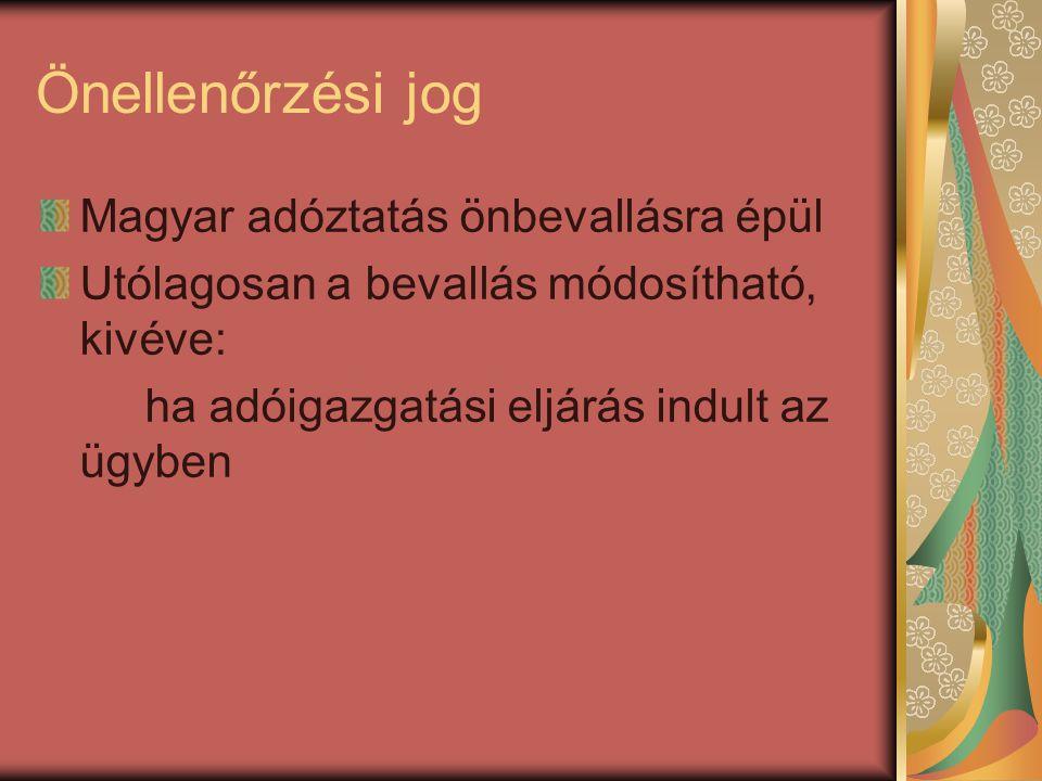 Önellenőrzési jog Magyar adóztatás önbevallásra épül Utólagosan a bevallás módosítható, kivéve: ha adóigazgatási eljárás indult az ügyben