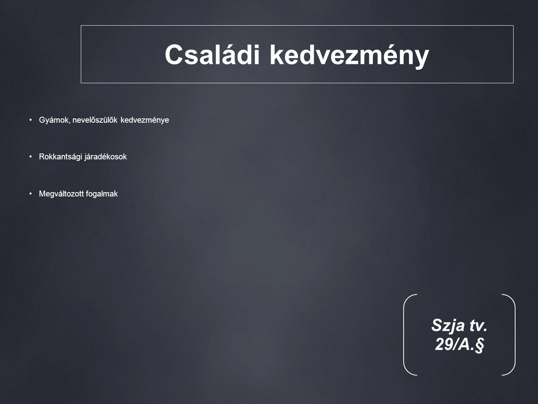 Családi kedvezmény Gyámok, nevelőszülők kedvezménye Rokkantsági járadékosok Megváltozott fogalmak Szja tv.