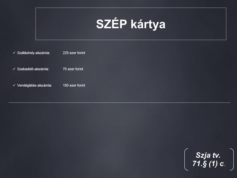 SZÉP kártya Szálláshely-alszámla: 225 ezer forint Szabadidő-alszámla:75 ezer forint Vendéglátás-alszámla: 150 ezer forint Szja tv.