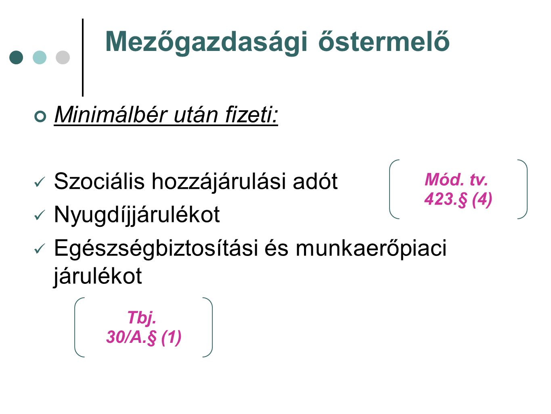 Mezőgazdasági őstermelő Minimálbér után fizeti: Szociális hozzájárulási adót Nyugdíjjárulékot Egészségbiztosítási és munkaerőpiaci járulékot Tbj.