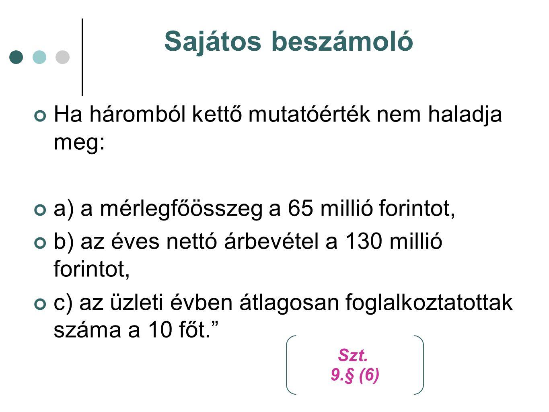 Sajátos beszámoló Ha háromból kettő mutatóérték nem haladja meg: a) a mérlegfőösszeg a 65 millió forintot, b) az éves nettó árbevétel a 130 millió forintot, c) az üzleti évben átlagosan foglalkoztatottak száma a 10 főt. Szt.