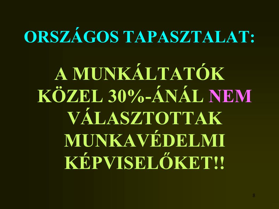 88 ORSZÁGOS TAPASZTALAT: A MUNKÁLTATÓK KÖZEL 30%-ÁNÁL NEM VÁLASZTOTTAK MUNKAVÉDELMI KÉPVISELŐKET!!