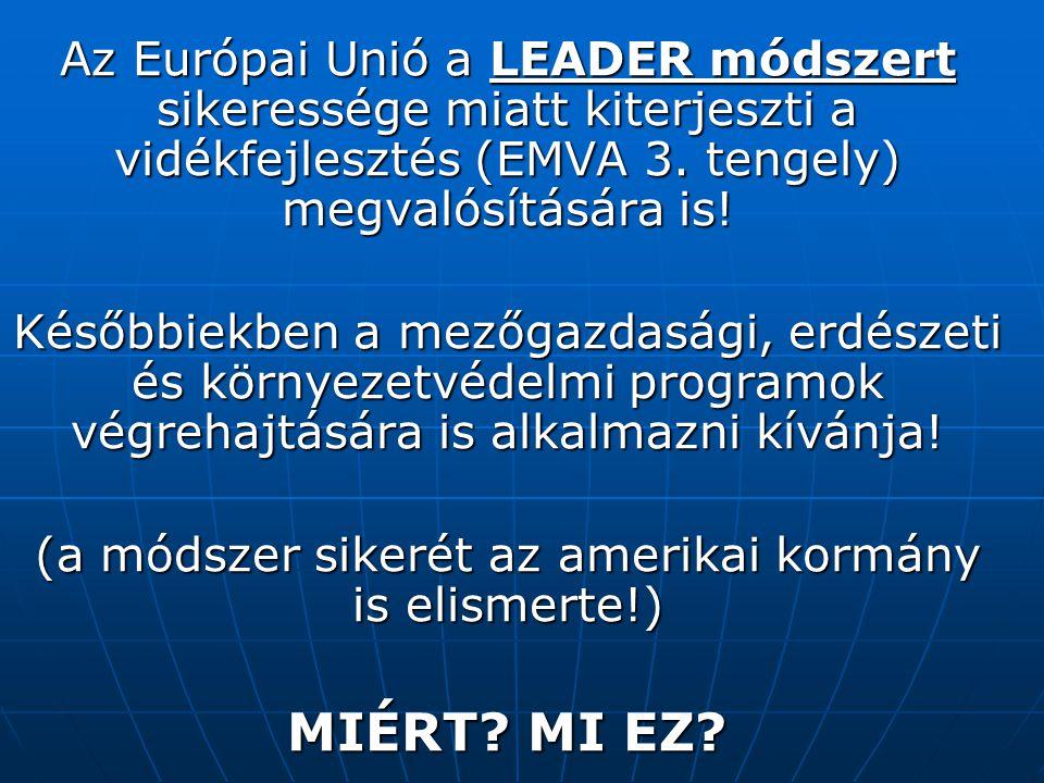 Az Európai Unió a LEADER módszert sikeressége miatt kiterjeszti a vidékfejlesztés (EMVA 3.