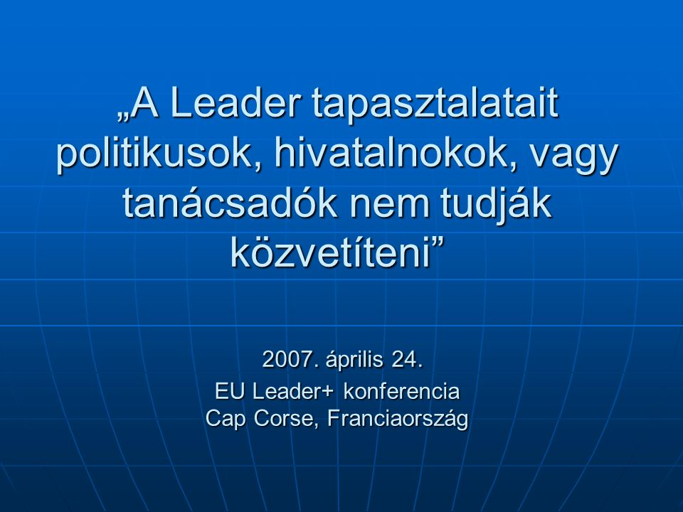 """""""A Leader tapasztalatait politikusok, hivatalnokok, vagy tanácsadók nem tudják közvetíteni 2007."""